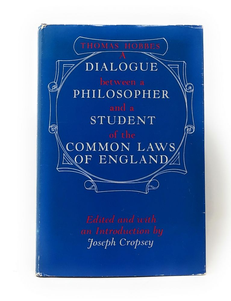 A Dialogue Between a Philosopher and a Student of the Common Laws of England. Thomas Hobbes, Joseph Cropsey.