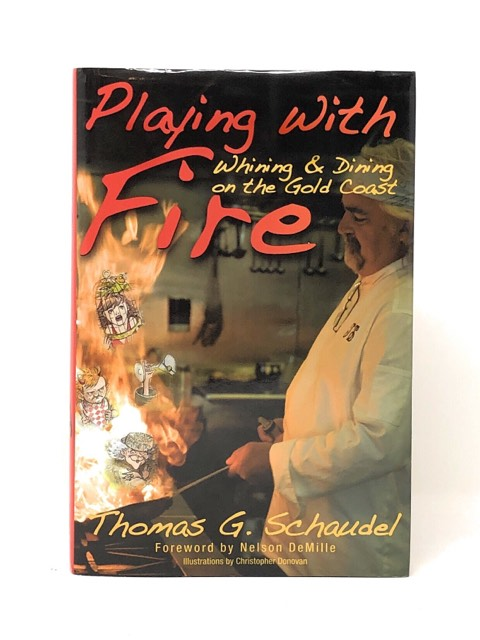Playing With Fire: Whining and Dining on the Gold Coast. Thomas G. Schaudel, Nelson DeMille, Christopher Donovan, Foreword, Illust.