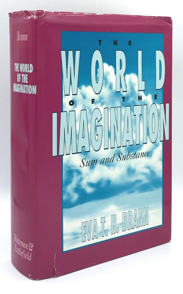 The World of the Imagination: Sum and Substance. Eva T. H. Brann.