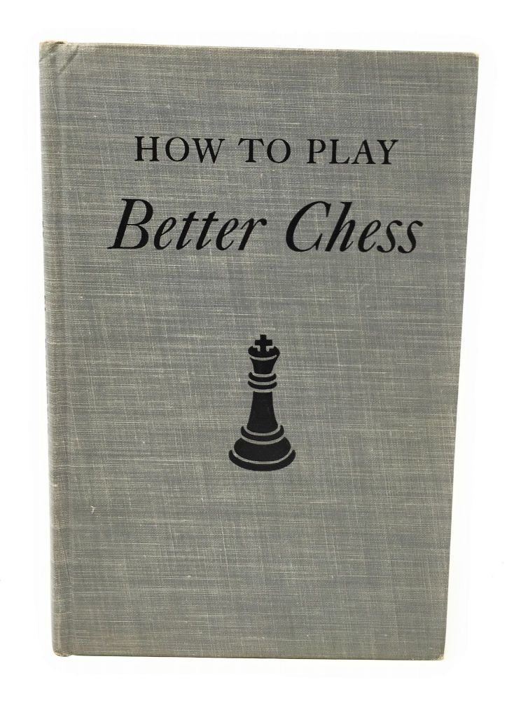 How to Play Better Chess. Fred Reinfeld.