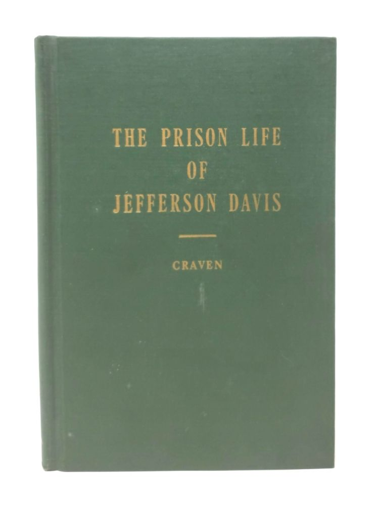 The Prison Life of Jefferson Davis, Embracing Details and Incidents in His Capacity, Particulars Concerning His Health and Habits, Together With Many Conversations on Topics of Great Public Interest. John J. Craven.