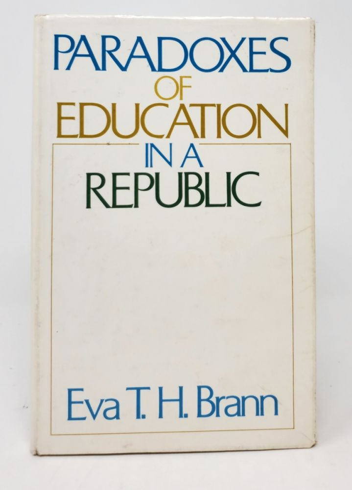 Paradoxes of Education in a Republic. Eva T. H. Brann.