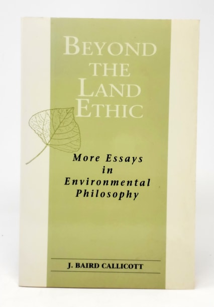 Beyond the Land Ethic: More Essays in Environmental Philosophy. J. Baird Callicott.