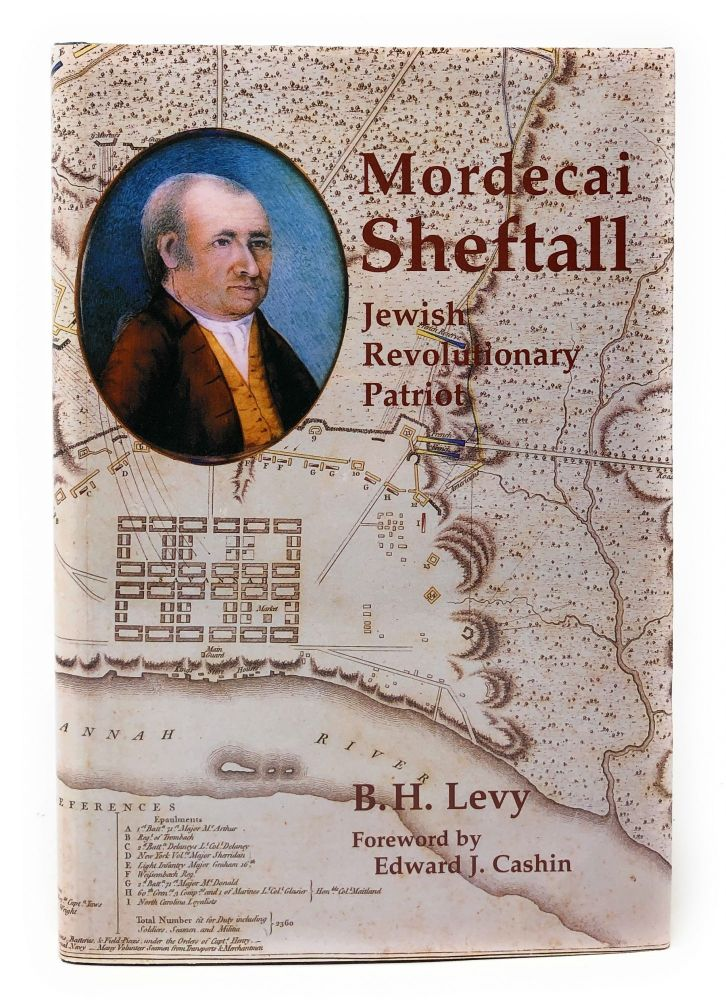 Mordecai Sheftall: Jewish Revolutionary Patriot. B. H. Levy, Edward J. Cashin, Foreword.