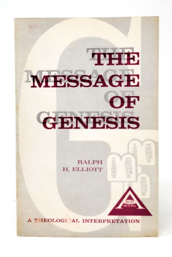 The Message of Genesis. Ralph H. Elliott.