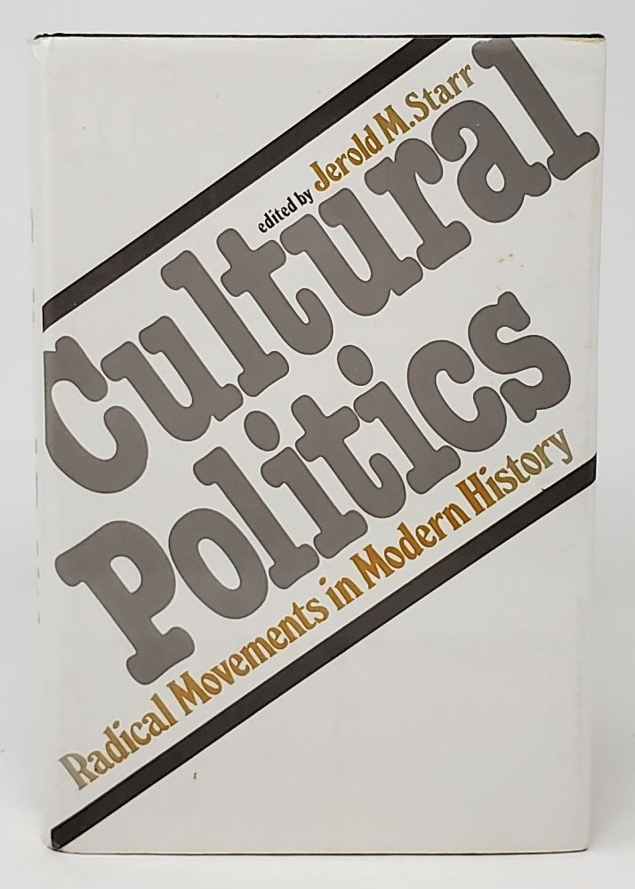 Cultural Politics: Radical Movements in Modern History. Jerold M. Starr.