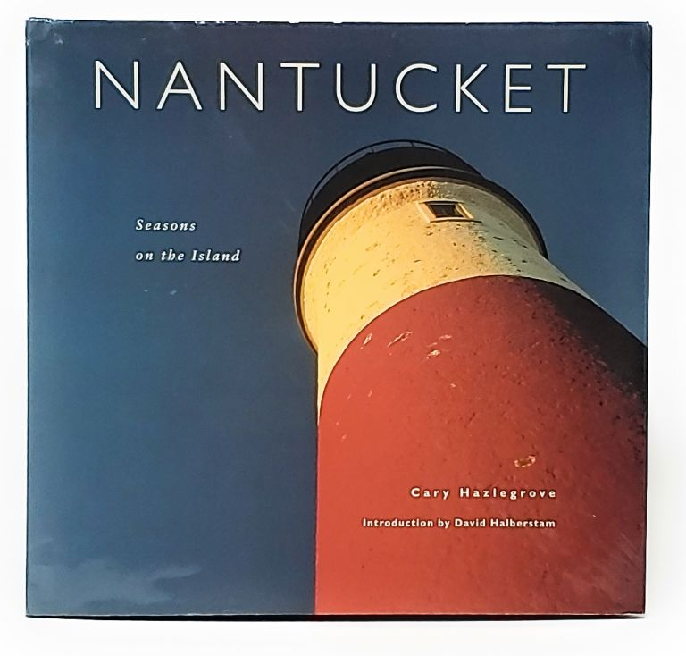 Nantucket: Seasons on the Island. Carey Hazlegroove, David Halberstam, Intro.