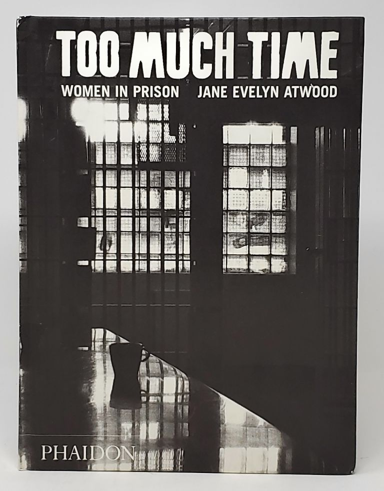 Too Much Time: Women in Prison. Jane Evelyn Atwood.