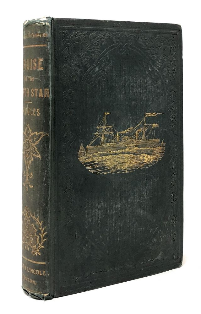 The Cruise of the Steam Yacht North Star; A Narrative of the Excursion of Mr. Vanderbilt's Party to England, Russia, Denmark, France, Spain, Italy, Malta, Turkey, Madeira, Etc. Rev. John Overton Choules.