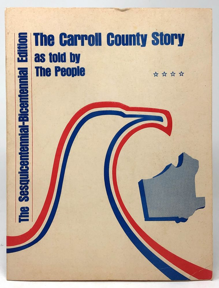 The Sesquicentennial-Bicentennial Edition of the Carroll County Story [The Carroll County Story as Told by the People]. Edith Foster, Miriam Merrell, Leroy C. Childs.