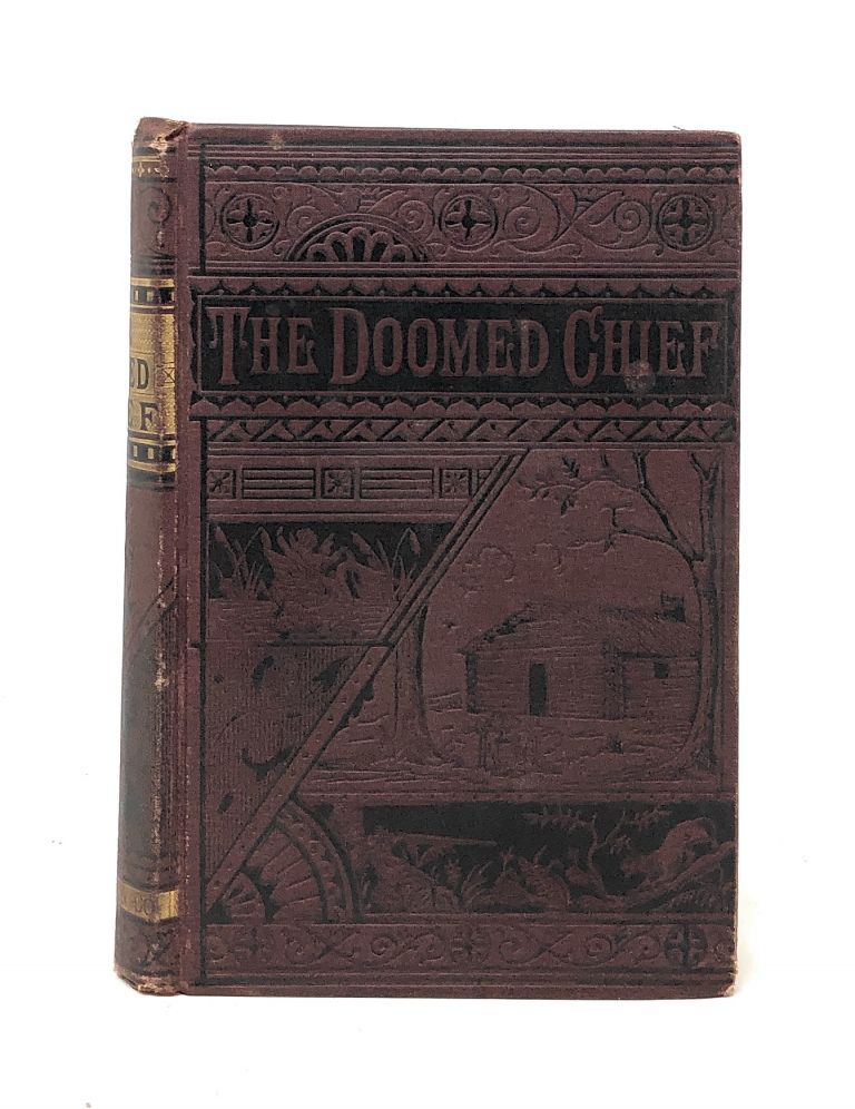 The Doomed Chief: A Thrilling Tale of Philip, the Great Indian King, and the Early Colonists of New England. D. P. Thompson.