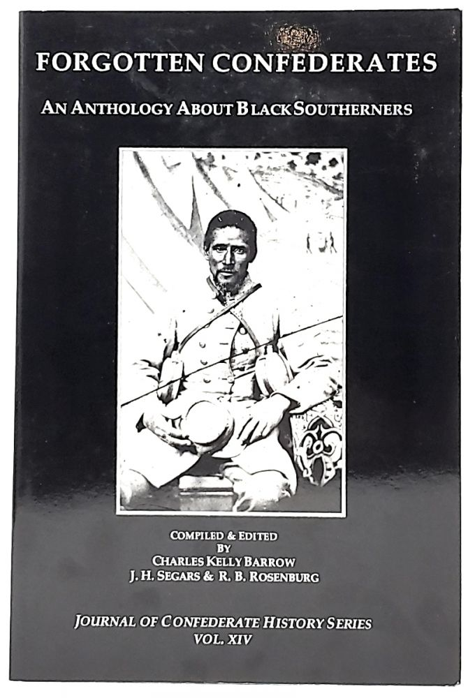 Forgotten Confederates: An Anthology About Black Southerners, Volume 14 (Journal of Confederate History Series). Charles Kelly Barrow, J. H. Segars, R. B. Rosenburg.