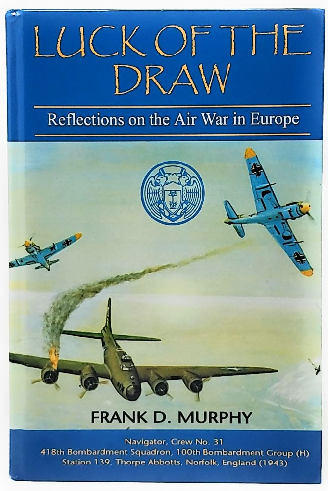 Luck of the Draw: Reflections on the Air War in Europe. Frank D. Murphy.