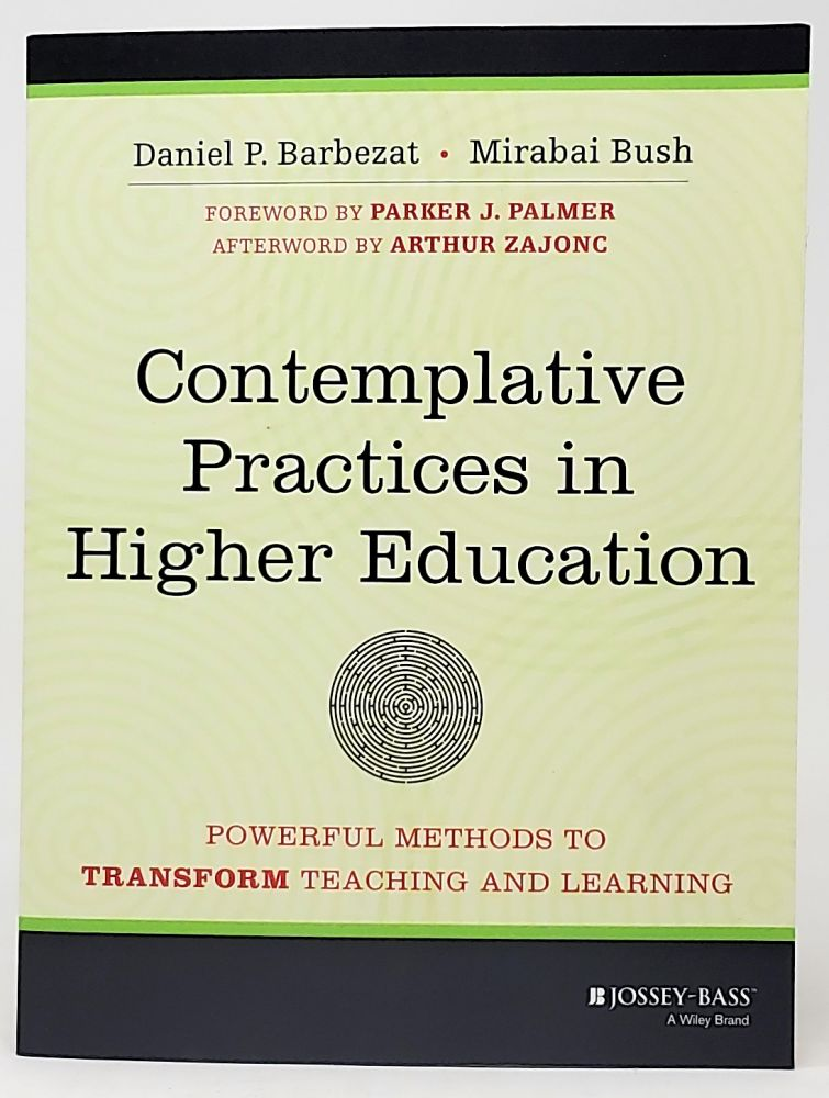 Contemplative Practices in Higher Education: Powerful Methods to Transform Teaching and Learning. Daniel P. Barbezat, Mirabai Bush, Parker J. Palmer, Arthur Zajonc, Foreword, Afterword.