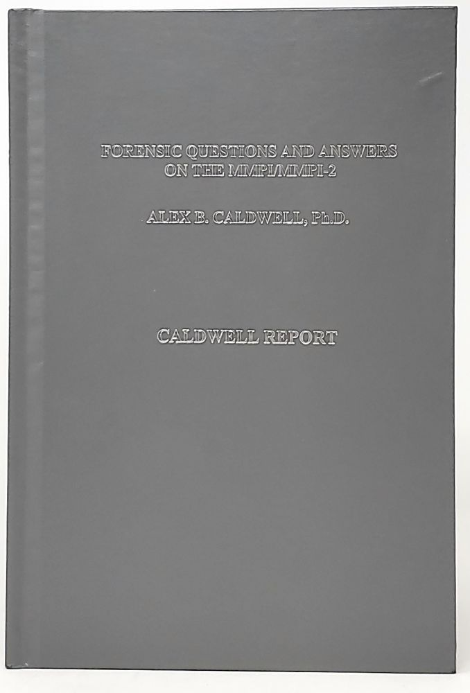 Forensic Questions and Answers On the MMPI/MMPI-2: Caldwell Report. Alex B. Caldwell.
