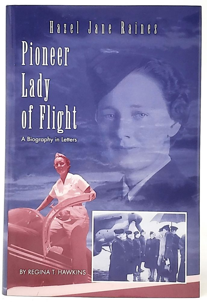 Hazel Jane Raines: Pioneer Lady of Flight. Regina Trice Hawkins.