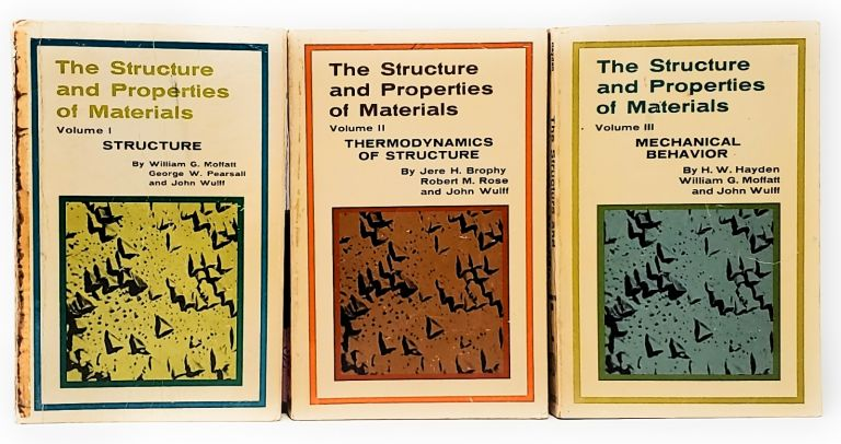 The Structure and Properties of Materials: Structure, Thermodynamics of Structure, Mechanical Behavior (Three Volumes). William G. Moffatt, George W. Pearsall, John Wulff, Jere H. Brophy, Robert M. Rose, H. W. Hayden.