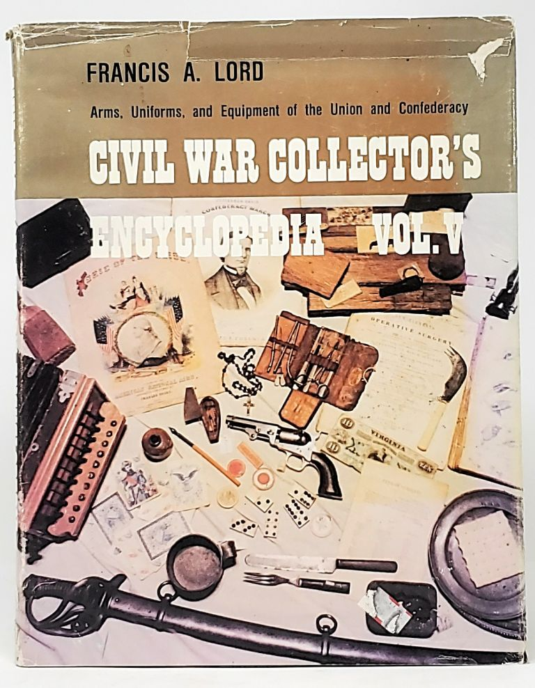 Civil War Collector's Encyclopedia, Volume V. Francis A. Lord.