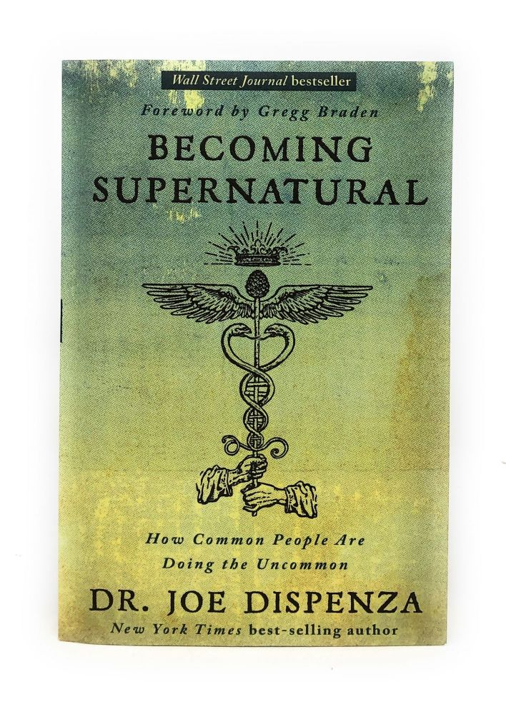 Becoming Supernatural: How Common People Are Doing the Uncommon. Dr. Joe Dispenza, Gregg Braden, Foreword.