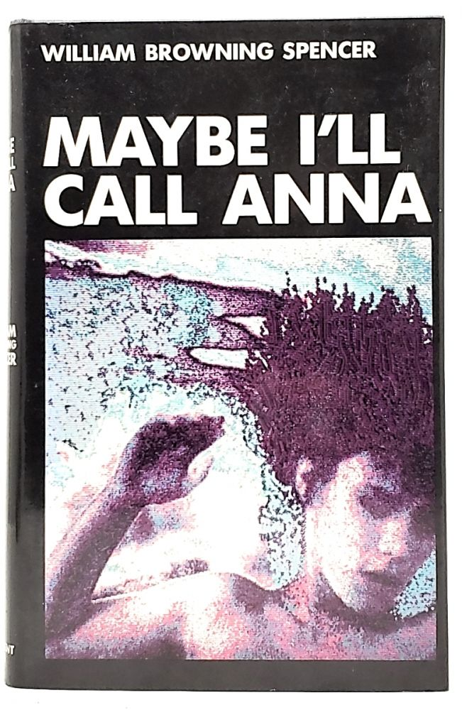 Maybe I'll Call Anna. William Browning Spencer.