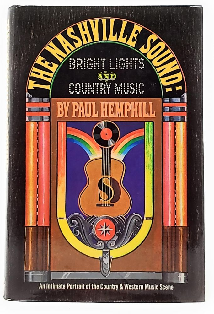 The Nashville Sound: Bright Lights and Country Music. Paul Hemphill.