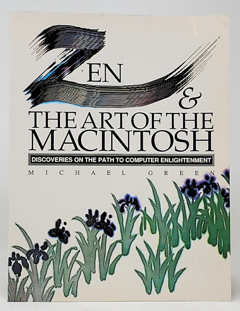 Zen and the Art of the Macintosh: Discoveries on the Path to Computer Enlightenment. Michael Green.