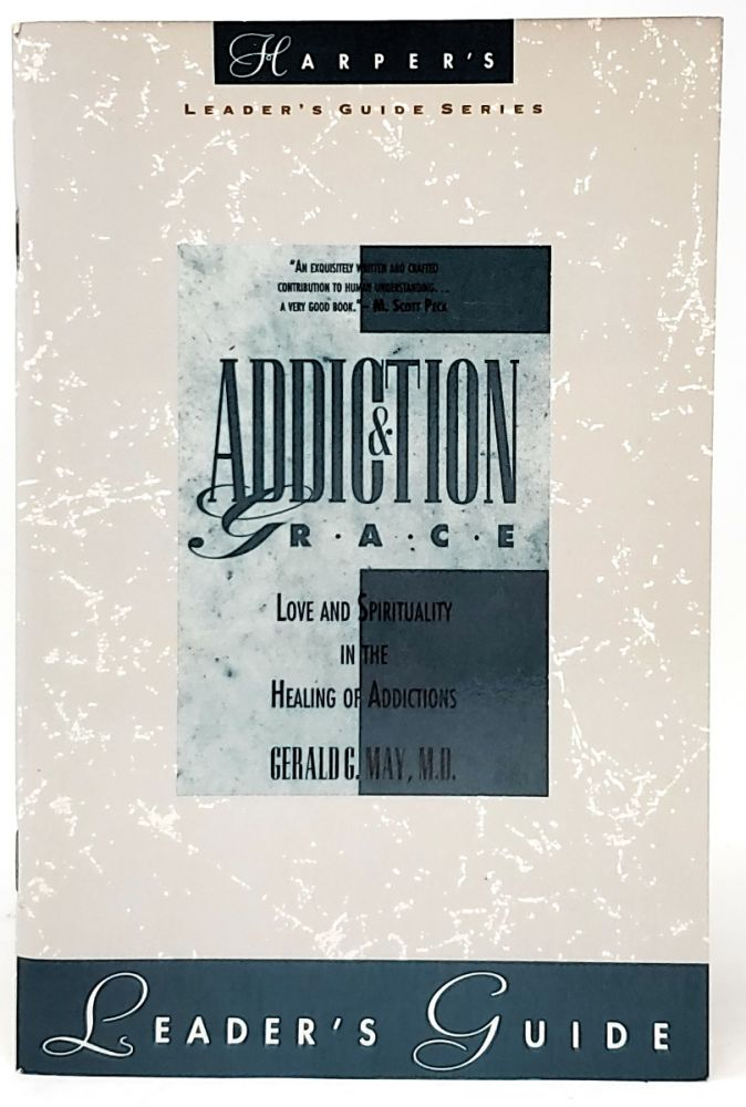 Addiction and Grace: Love and Spirituality in the Healing of Addictions [Leader's Guide]. Gerald G. May.