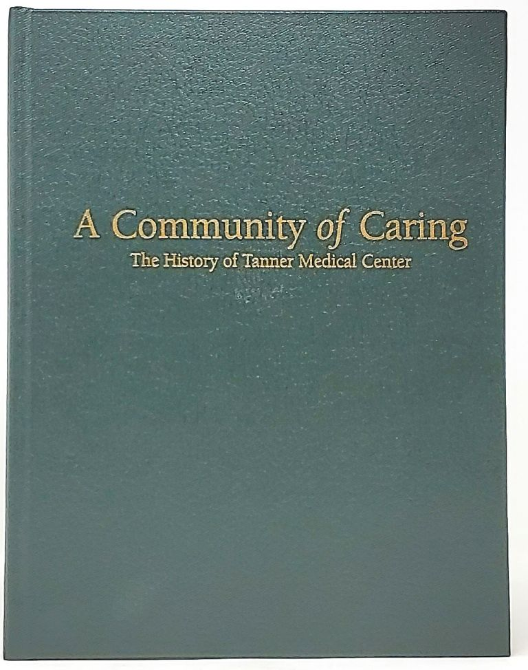 A Community of Caring, The History of Tanner Medical Center. Ben L. Moon.