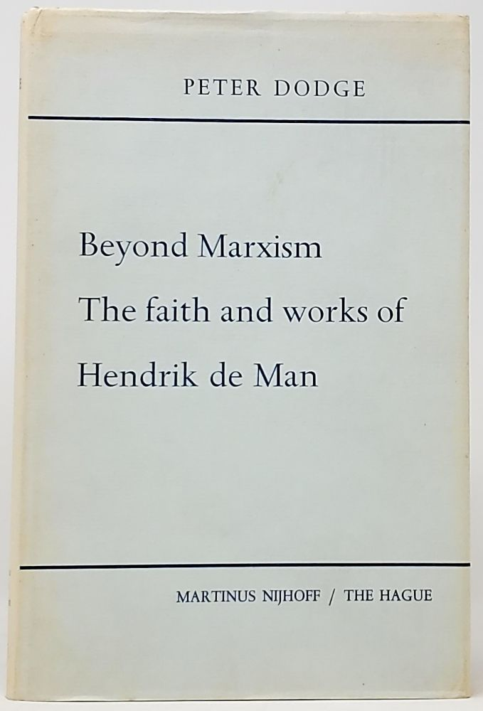 Beyond Marxism: The Faith and Works of Hendrik de Man. Peter Dodge.