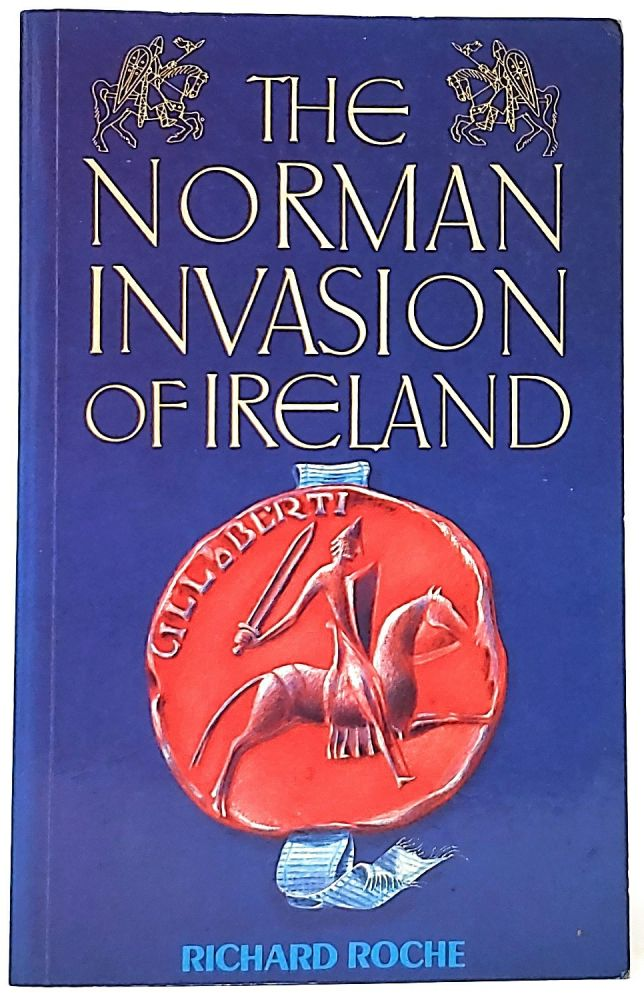 The Norman Invasion of Ireland. Richard Roche.