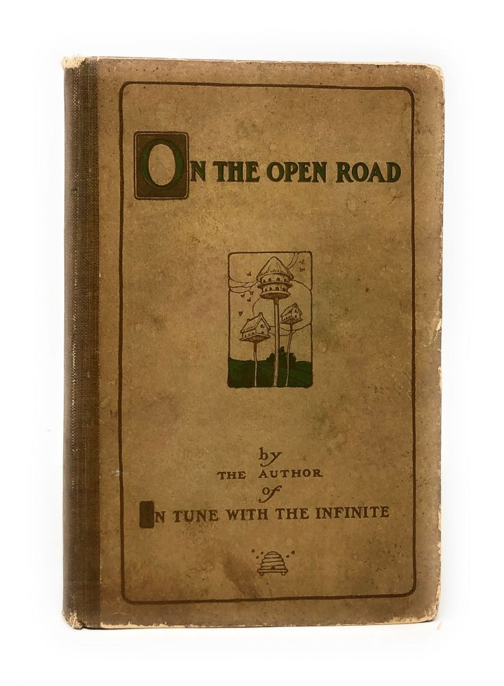 On the Open Road: Being Some Thoughts and a Little Creed of Wholesome Living. Ralph Waldo Trine.