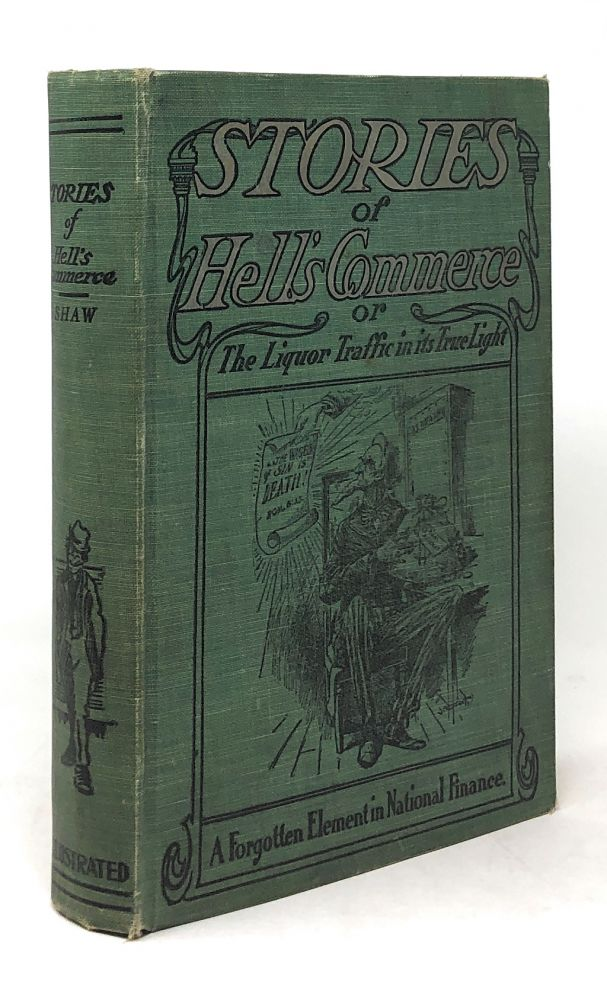 Stories of Hell's Commerce: The Liquor Traffic in Its True Light. Elton R. Shaw.