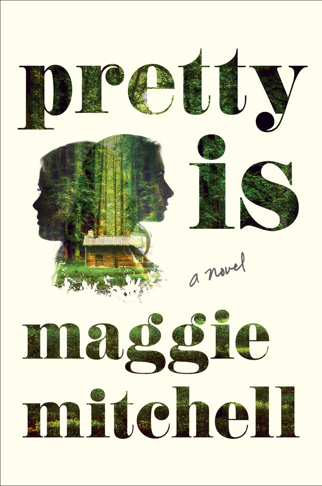 Pretty Is: A Novel. Maggie Mitchell.
