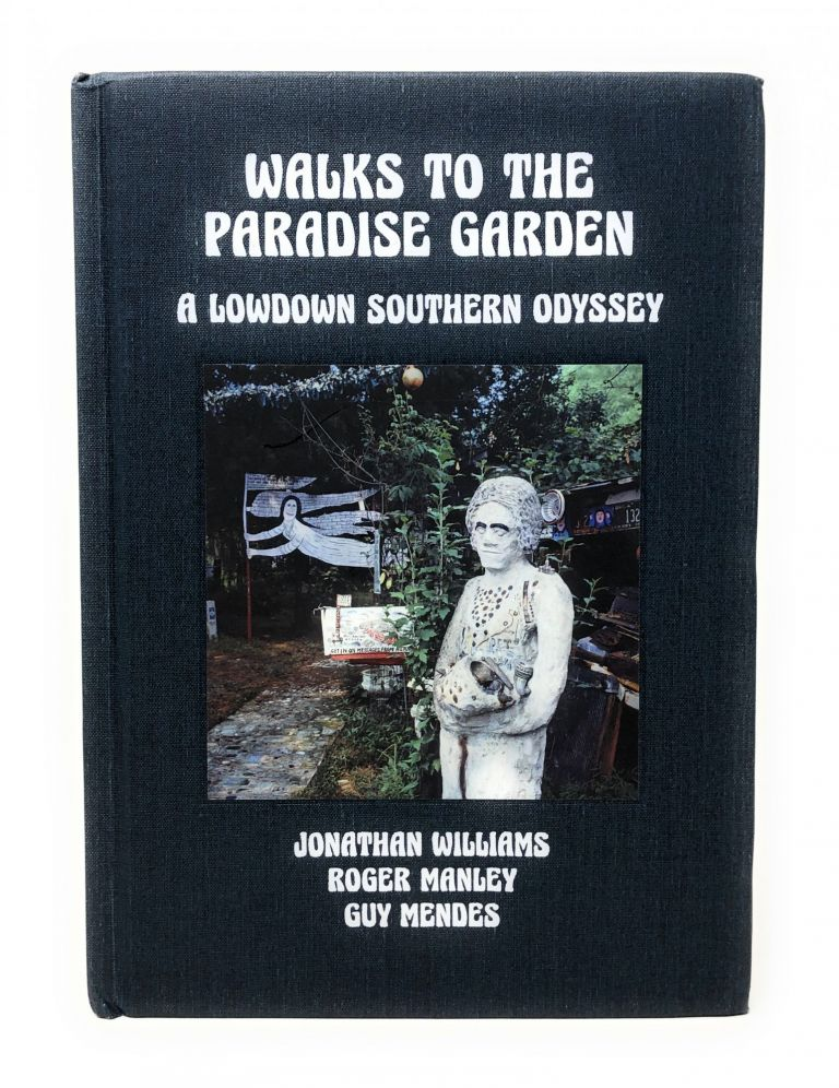 Walks to the Paradise Garden: A Lowdown Southern Odyssey. Jonathan Williams, Roger Manley, Guy Mendes, Phillip March Jones.
