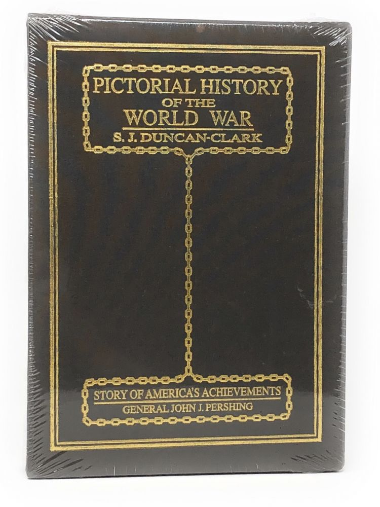 Pictorial History of the World War, And Including America's Great Feat of Arms. S. J. Duncan-Clark, General Peyton C. March, Hon. Josephus Daniels, General John J. Pershing.