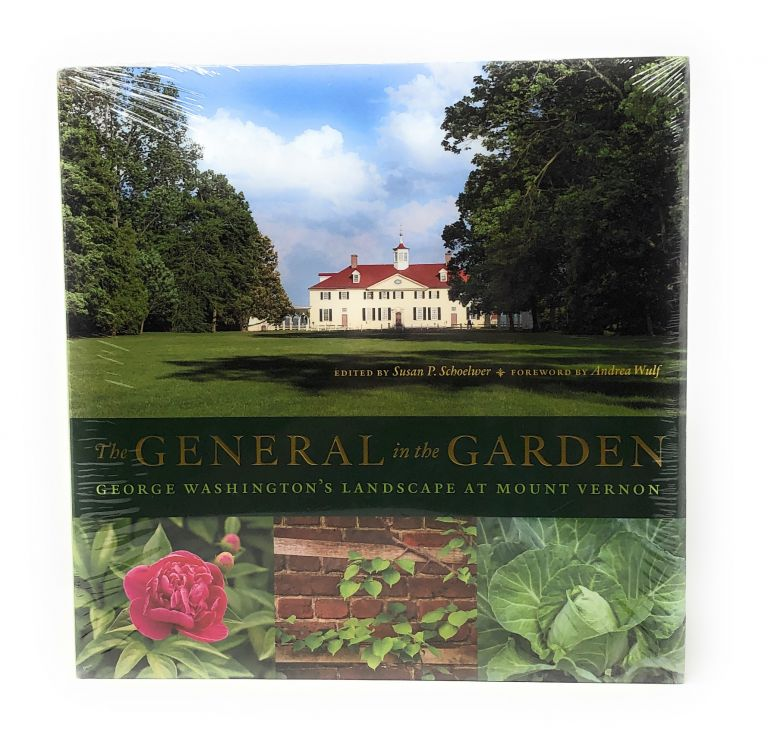 The General in the Garden: George Washington's Landscape at Mount Vernon. Susan P. Schoelwer, Andrea Wulf, Foreword.