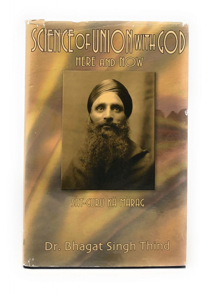 Science of Union with God: Here and Now, Sat-Guru Ka Marag. Dr. Bhagat Singh Thind.