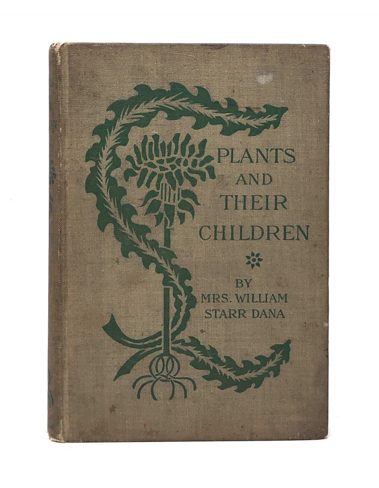 Plants and Their Children. Mrs. William Starr Dana, Alice Josephine Smith, Illust., Frances Theodora Parsons.