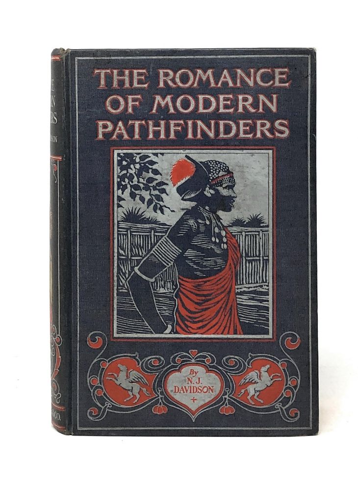 The Romance of Modern Pathfinders: Interesting Descriptions of Exploration, Adventure & Sport in All Parts of the World from Accounts by the Pioneers Themselves. Norman J. Davidson.