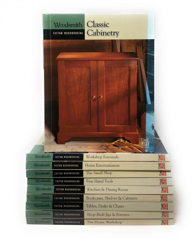 10 Books from the Time-Life Woodsmith Custom Woodworking Series: Classic Cabinetry, The Home Workshop, Shop-Built Jigs & Fixtures, Tables, Desks & Chairs, Bookcases, Shelves & Cabinets, Kitchen & Dining Room, Fine Hand Tools, The Small Shop, Home Entertainment, and Workshop Essentials [10 Book Lot]