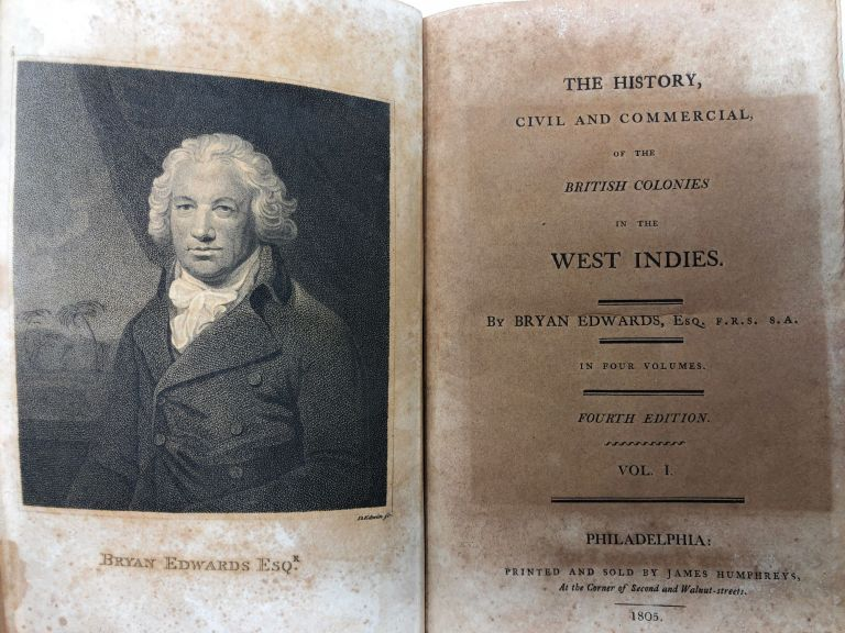 The History, Civil and Commerical, of the British Colonies in the West Indies, Volume I. Bryan Edwards.