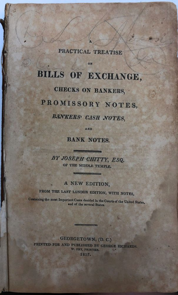 A Practical Treatise on Bills of Exchange, Checks on Bankers, Promissory Notes, Bankers' Cash Notes, and Bank Notes. Joseph Chitty Esq.