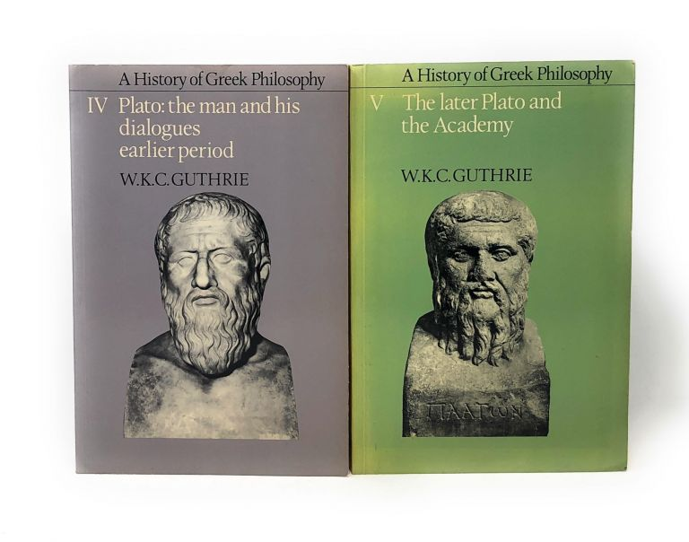 [Two Volumes] A History of Greek Philosophy, Volume IV: Plato, The Man and His Dialogues, Earlier Period [and] Volume V: The Later Plato and the Academy. W. K. C. Guthrie.