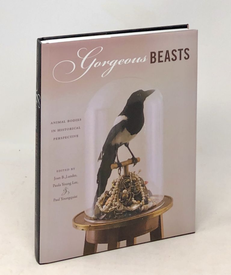 Gorgeous Beasts: Animal Bodies in Historical Perspective. Joan B. Landes, Paula Young Lee, Paul Youngquist.