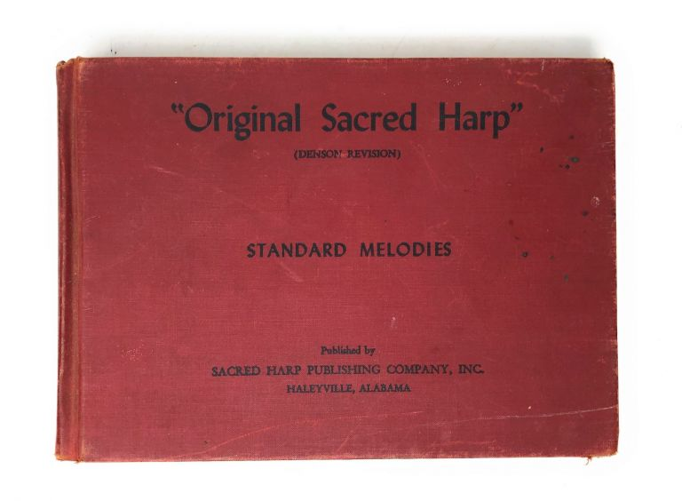 """""""Original Sacred Harp"""" (Denson Revision); The Best Collection of Sacred Songs, Hymns, Odes and Anthems, Ever Offered the Singing Public for General Use. T. J. Denson, S. M. Denson, L. P. Odom, L. A. McGraw, H. N. McGraw, T. B. McGraw, O. A. Parris, George H. Parris, George M. Maddox, Otis L. McCoy, Howard Denson, Paine Denson."""