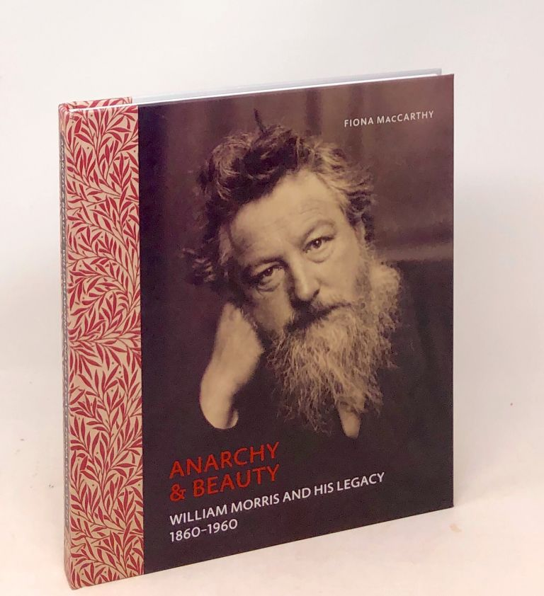 Anarchy & Beauty : William Morris and His Legacy 1860-1960. Fiona Maccarthy.
