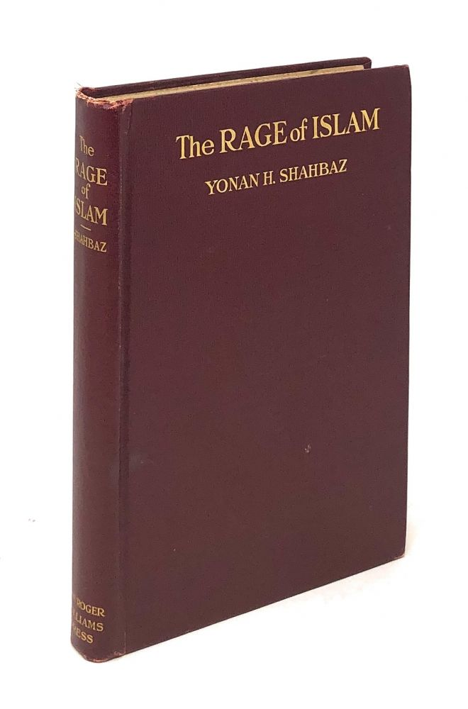 The Rage of Islam: An Account of the Massacre of Christians by the Turks in Persia. Yonan H. Shahbaz.