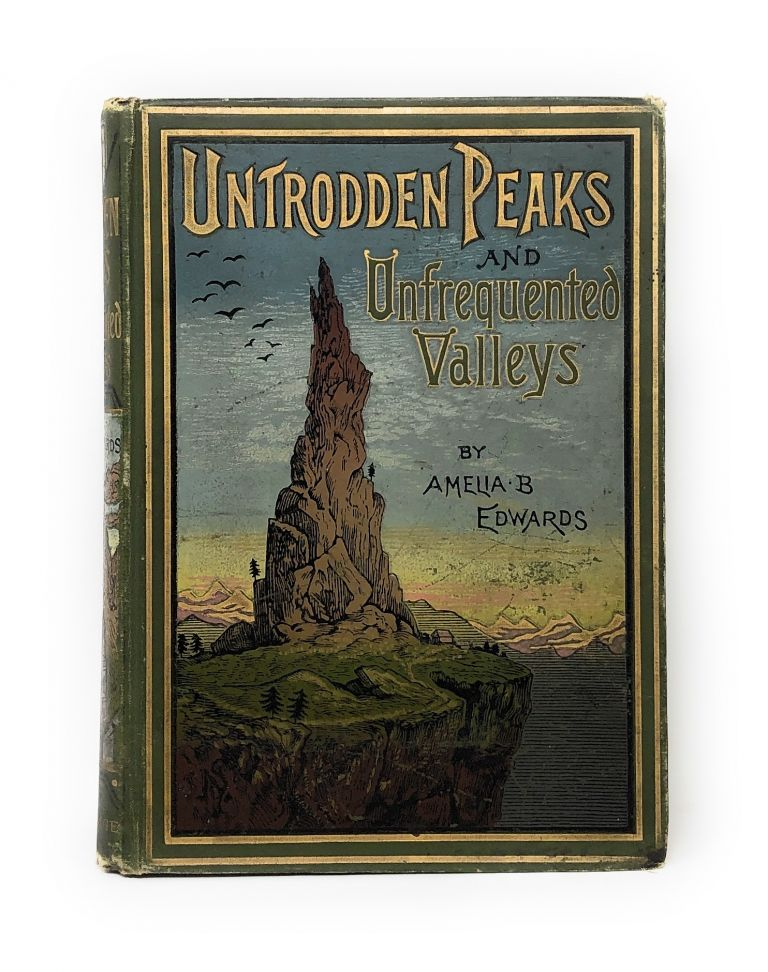 Untrodden Peaks and Unfrequented Valleys: A Midsummer Ramble in the Dolomites. Amelia B. Edwards.