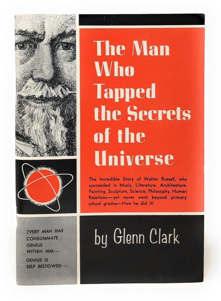The Man Who Tapped the Secrets of the Universe. Glenn Clark.