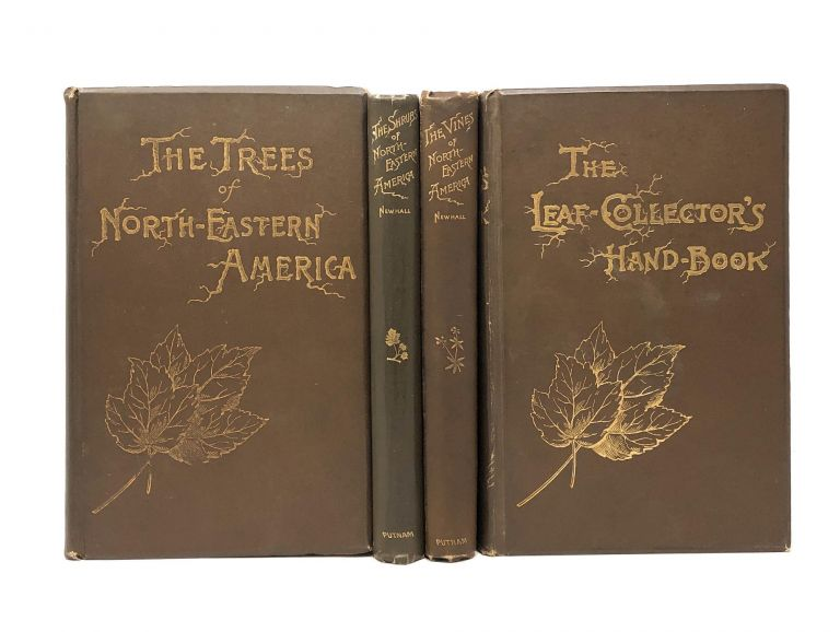 Newhall's Northeastern America, Complete in Four Volumes: The Trees of Northeastern America, The Leaf-Collector's Hand-Book and Herbarium, The Shrubs of Northeastern America, and The Vines of Northeastern America [4 Volume Set]. Charles S. Newhall, Nath. L. Britton, Intro.